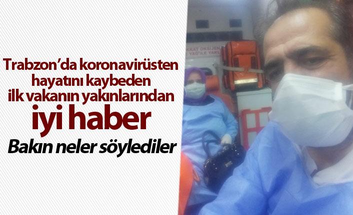 Trabzon'da koronavirüsten ölen kadının yakınları hastalığı atlattı! İşte ilk açıklama