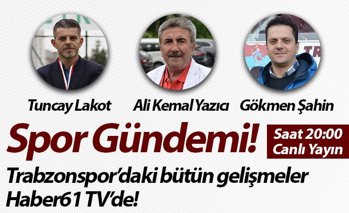 Spor Gündemi Haber61 TV'de! Trabzonspor'daki tüm gelişmeler - Canlı Yayın
