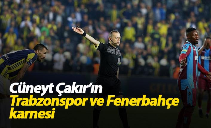 Cüneyt Çakır'ın Trabzonspor ve Fenerbahçe karnesi