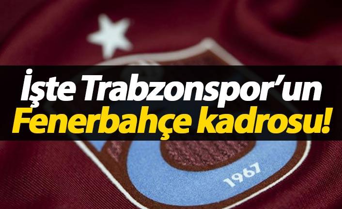 Trabzonspor'un Fenerbahçe kadrosu açıklandı!