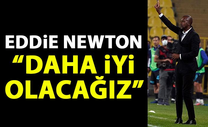 Eddie Newton: Daha iyi olacağız