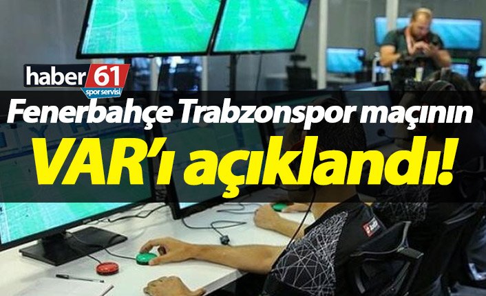 Fenerbahçe Trabzonspor maçının VAR hakemleri açıklandı