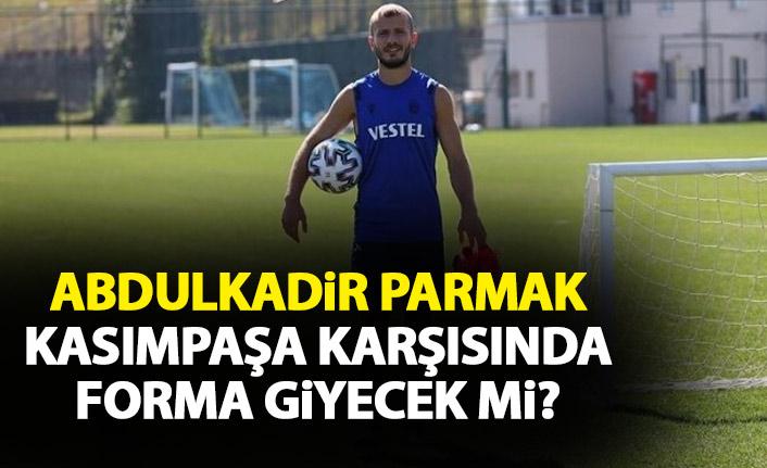 Trabzonspor'da Abdulkadir Parmak Kasımpaşa maçında sahada olacak mı?