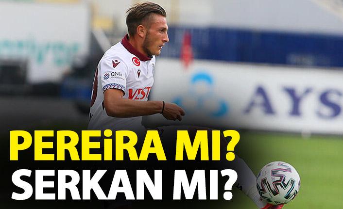 Trabzonspor'da forma kimin olacak? Pereira mı Serkan mı?
