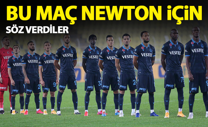 Trabzonsporlu futbolcuların bu maçı Newton için