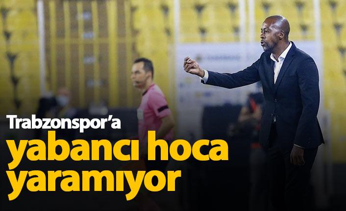 Trabzonspor'a yabancı hoca yaramıyor