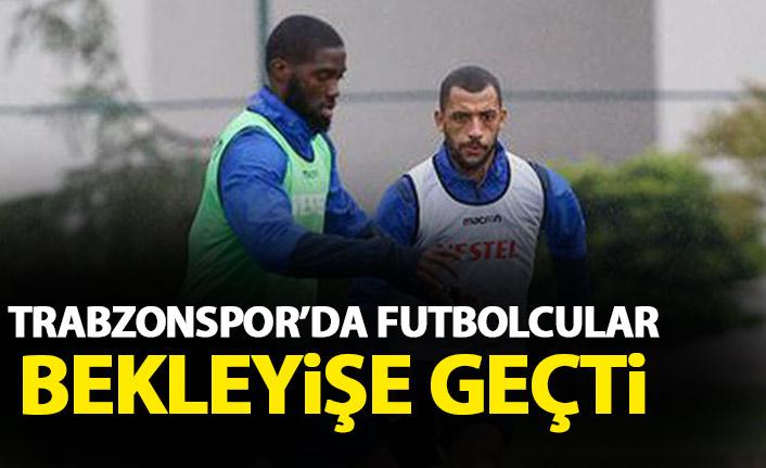 Trabzonsporlu futbolcular bekleyişe geçti
