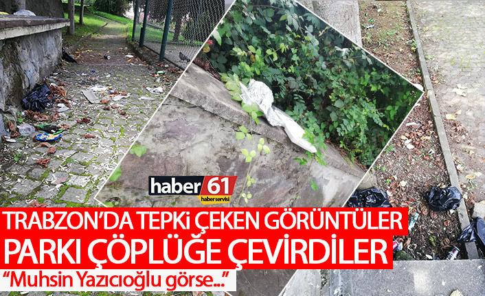 Trabzon'da tepki çeken görüntüler! Parkı çöplüğe çevirdiler