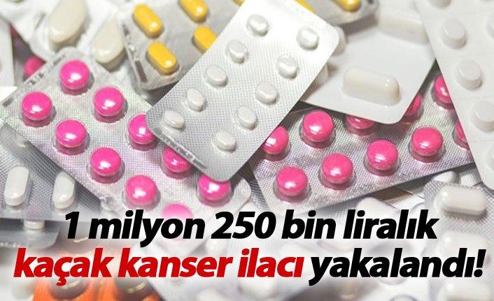 Kaçak kanser ilacı yakalandı