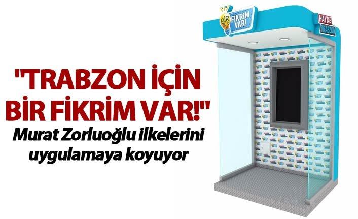 """""""Trabzon için bir fikrim var!"""""""
