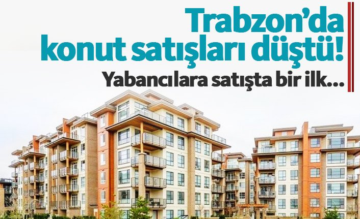 Trabzon'da konut satışları düştü