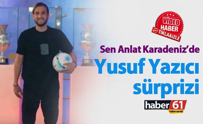 Sen Anlat Karadeniz'de Yusuf Yazıcı ve Trabzonspor sürprizi