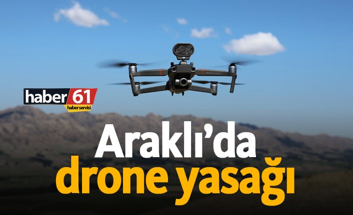 arakli-da-drone-yasagi