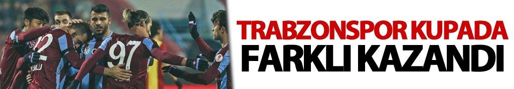 Trabzonspor kupada farklı kazandı
