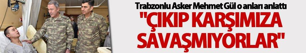 """Trabzonlu asker o anları anlattı: """"Çıkıp karşımıza savaşmıyorlar"""""""