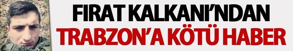 Fırat Kalkanı'ndan Trabzon'a kötü haber!