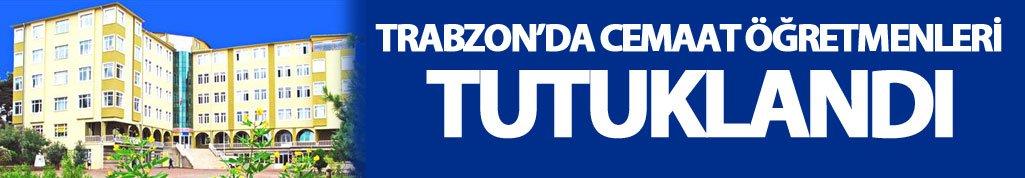 Trabzon'da cemaat okulu öğretmenleri tutuklandı