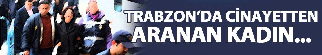 Trabzon'da kasten adam öldürme suçundan aranan kadın…