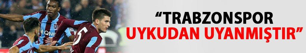 """""""Trabzonspor uykudan uyanmıştır"""""""