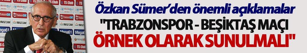 """Özkan Sümer:  """"Trabzonspor - Beşiktaş maçı örnek olarak sunulmalı"""""""