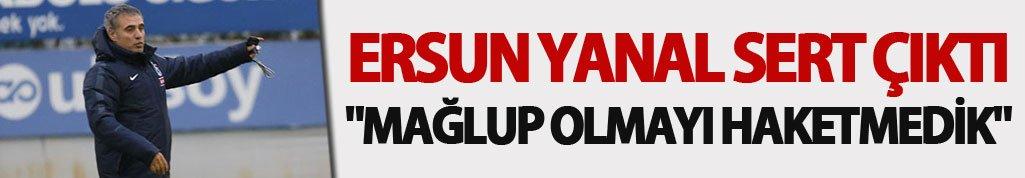 """Ersun Yanal sert çıktı """"Mağlup olmayı haketmedik"""""""