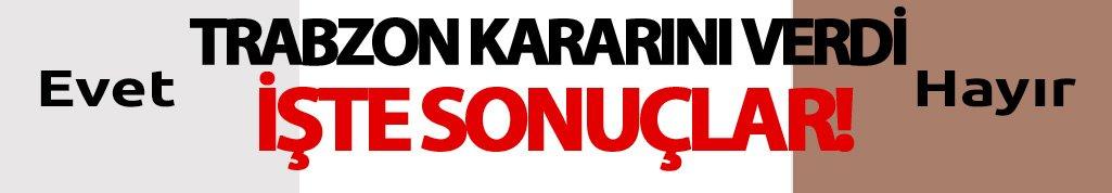 İşte Trabzon referandum sonuçları