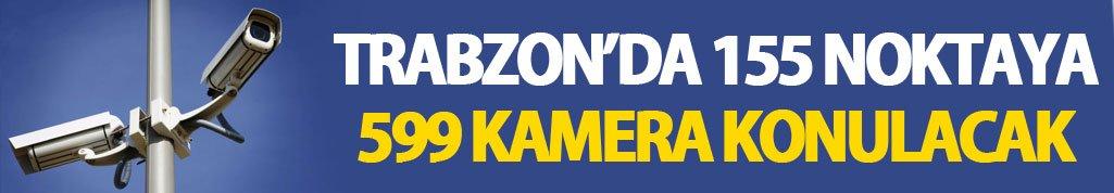 Trabzon'da 155 noktaya 599 kamera konulacak