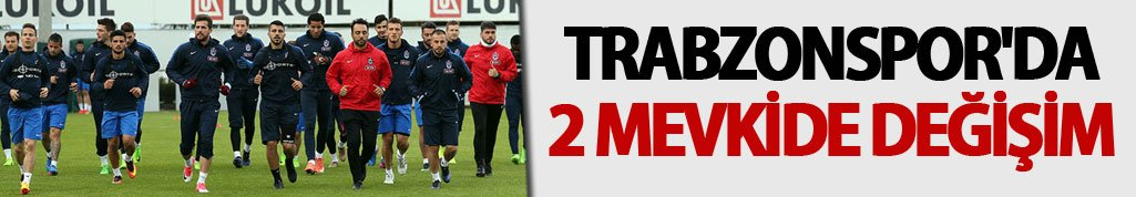 Trabzonspor'da 2 mevkide değişim