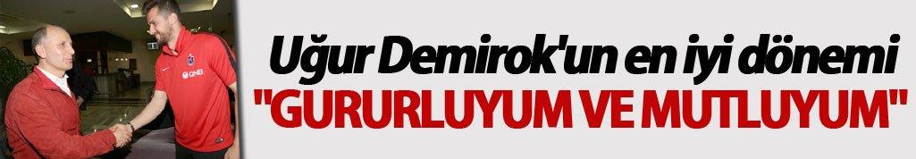 """Uğur Demirok'un en iyi dönemi: """"Gururluyum ve Mutluyum"""""""