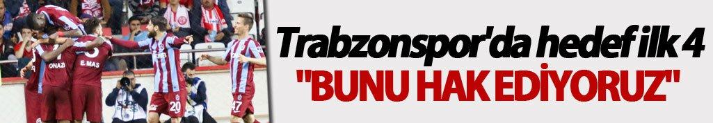 """Trabzonspor'da hedef ilk 4: """"Bunu hak ediyoruz"""""""