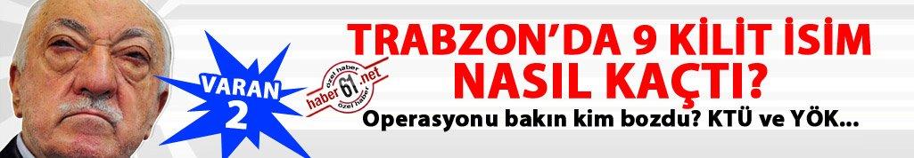 Trabzon'da 9 kilit isim nasıl kaçtı? Varan – 2
