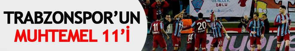 Trabzonspor'un muhtemel Gençlerbirliği 11'i