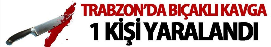 Trabzon'da bıçaklı kavga