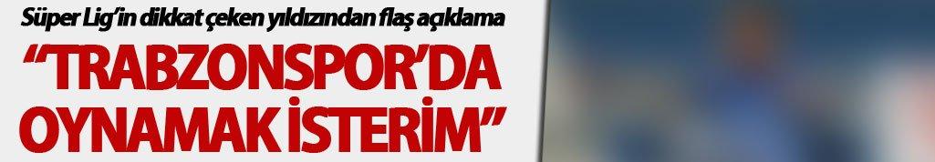 """Trabzonspor'da oynamak isterim!"""