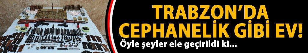 Trabzon'da Cephanelik gibi ev ele geçirildi