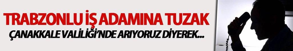 Trabzonlu iş adamına tuzak! Çanakkale Valiliği'nden dediler