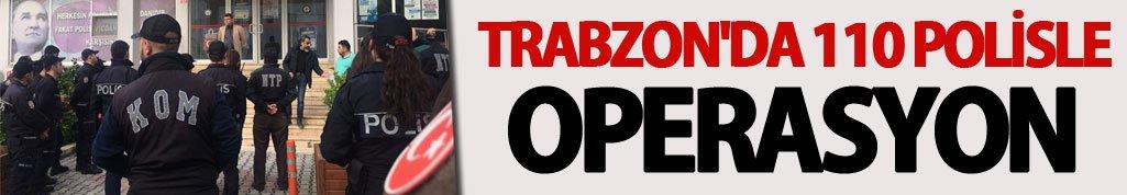 Trabzon'da 110 polisle operasyon