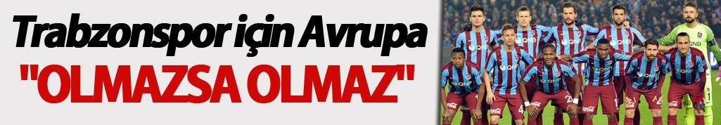 "Trabzonspor için Avrupa ""Olmazsa olmaz"""