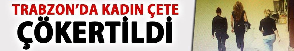 Trabzon'da kadın çete çökertildi
