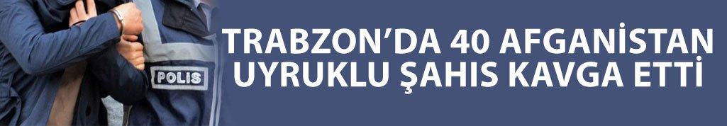 Trabzon'da 40 Afgan adliyeye sevk edildi