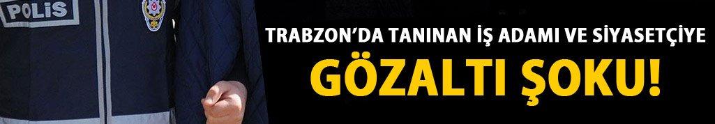 Trabzon'da işadamı gözaltına alındı