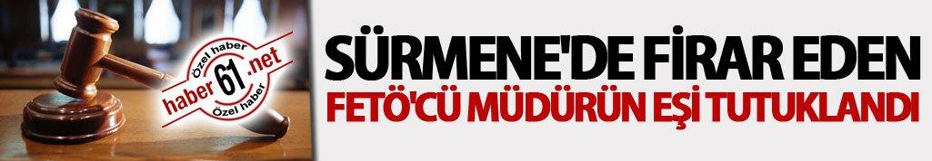 Sürmene'de firar eden FETÖ'cü müdürün eşi tutuklandı