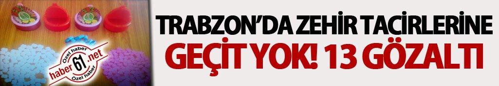 Trabzon'da zehir tacirlerine geçit yok! 13 gözaltı
