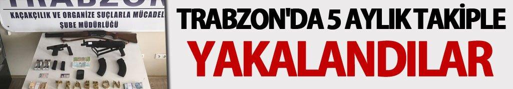 Trabzon'da 5 aylık takiple yakalandılar