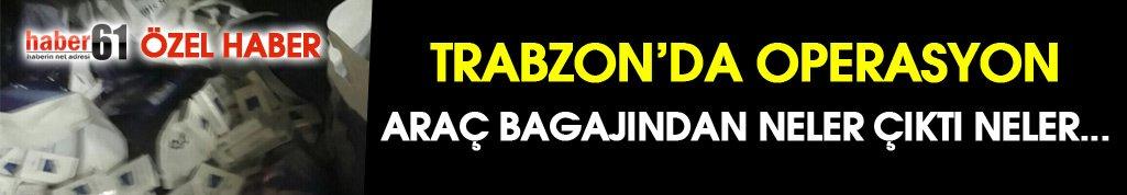 Trabzon'da araç bagajından neler çıktı neler