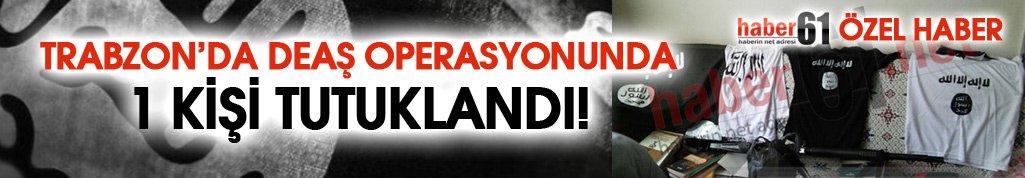 Trabzon'da DEAŞ operasyonunda 1 kişi tutukladı