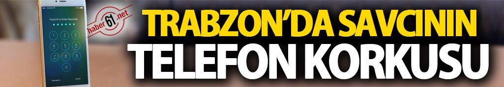 Trabzon'da savcının telefon korkusu