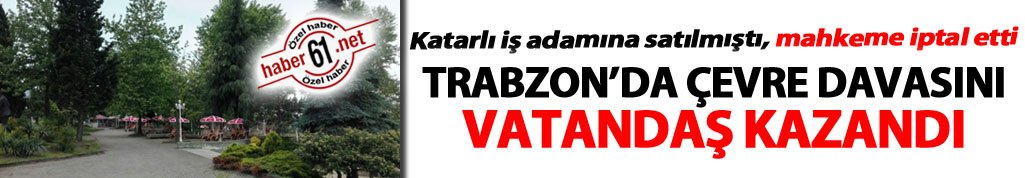 Trabzon'dan Katar'a satılan park iptal edildi!