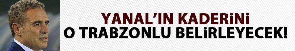 Yanal'ın kaderini o Trabzonlu belirleyecek