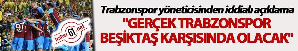 """""""Gerçek Trabzonspor Beşiktaş karşısında olacak"""""""